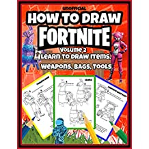 How to Draw Fortnite: Learn to Draw Items, Weapons, Bags, Tools (Volume 2) (Unofficial Book)