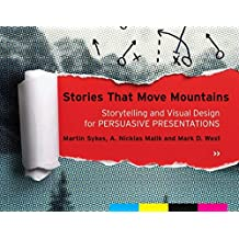 Stories that Move Mountains: Storytelling and Visual Design for Persuasive Presentations