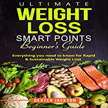 Ultimate Weight Loss Smart Points Beginner's Guide: Everything You Need to Know for Rapid & Sustainable Weight Loss