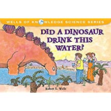 Did Dinosaurs Drink This Water: The Water Cycle (Wells of Knowledge)