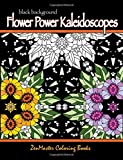 Black Background Flower Power Kaleidoscopes: Floral inspired kaleidoscope coloring designs for adults: Volume 23 (Coloring for grownups)