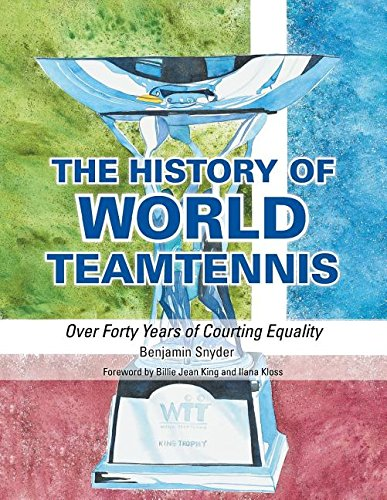 The History of World TeamTennis: Over Forty Years of Courting Equality por Benjamin Snyder