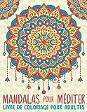 Mandalas Pour Méditer: Livre De Coloriage Pour Adultes: Un cadeau unique inspirant et motivant pour hommes, femmes, adolescents et seniors pour une méditation de pleine conscience et une art-thérapie