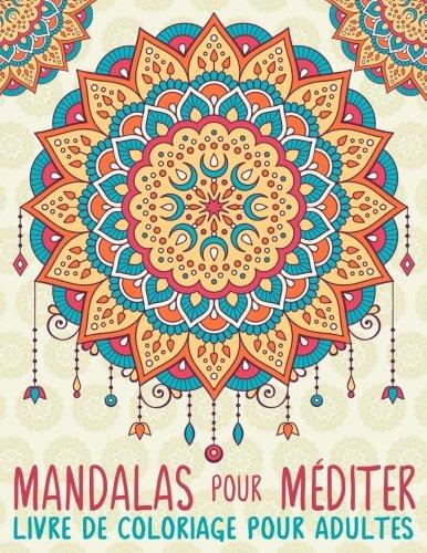 Mandalas Pour Méditer: Livre De Coloriage Pour Adultes par Papeterie Bleu