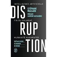 Disruption: Intelligence artificielle, fin du salariat, humanité augmentée