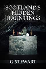 Scotland's Hidden Hauntings: A Collection of Real Ghost Stories (The Haunted Explorer Series Book 1) Kindle Edition