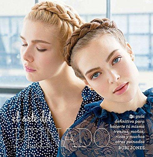 Arte del Peinado, El: La guía definitiva para hacerte tú misma trenzas, moños, rizos y muchos otros peinados por Rubi Jones