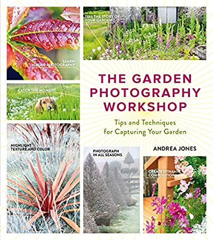 The Garden Photography Workshop: Expert Tips and Techniques for Capturing