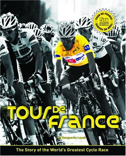 Tour De France: The Story of the World's Greatest Cycle Race por Marguerite Lazell