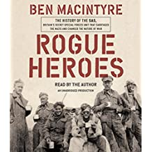 Rogue Heroes: A History of the SAS, Britain's Secret Special Forces Unit That Sabotaged the Nazis and Changed the Nature of War