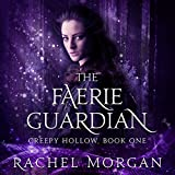 The Faerie Guardian: Creepy Hollow Series, Book 1