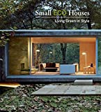 Small Eco Houses: Living Green in Style - Cristina Paredes Benitez, Alex Sanchez Vidiella