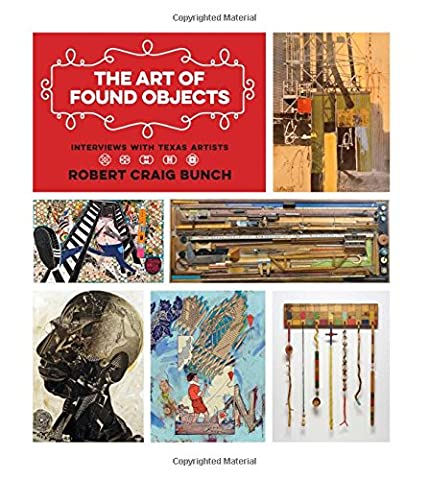 The Art of Found Objects: Interviews with Texas Artists (Joe & Betty Moore Texas Art Series)