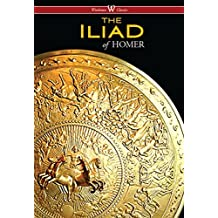 The Iliad (Wisehouse Classics Edition)