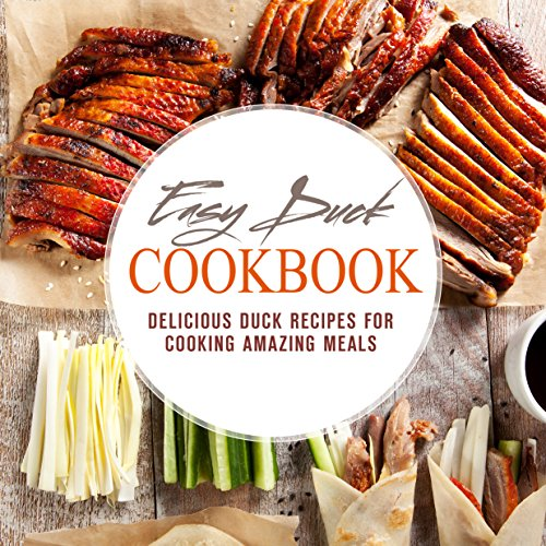 Easy Duck Cookbook: Delicious Duck Recipes for Cooking Amazing Meals (English Edition)