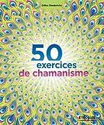 50 exercices de chamanisme de Gilles Diederichs