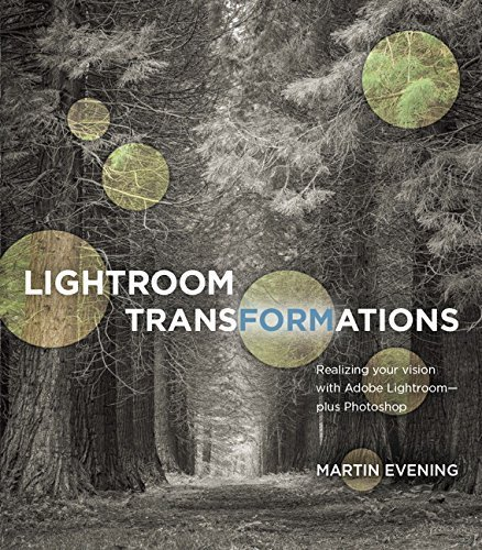 Lightroom Transformations: Realizing your vision with Adobe Lightroom plus Photoshop by Martin Evening (2016-04-21)