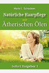 Natürliche Haarpflege mit ätherischen Ölen (Sofort Ratgeber 1) Kindle Ausgabe