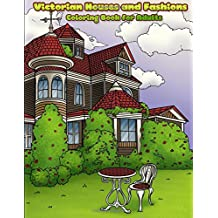 Victorian Houses and Fashions: Victorian Homes, Interior Design and Fashion Adult Coloring Book