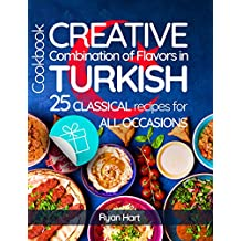 Creative combination of flavors in Turkish cookbook. 25 classical recipes for all occasions. (English Edition)