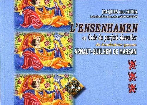 L'Ensenhamen (ou code du parfait chevalier) du troubadour gascon d'Arnaut-Guilhem de MArsan : Ou Code du parfait chevalier par Jacques de Cauna