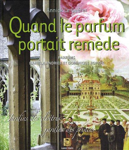Quand le parfum portait remède : Jardins des cloîtres, jardins des princes