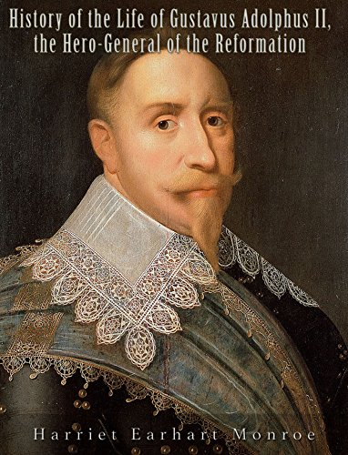 free kindle book History of the Life of Gustavus Adolphus II., the Hero-General of the Reformation