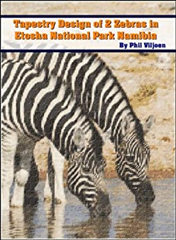 Machine Embroidery, Tapestry of 2 Zebras in Etosha National Park Namibia (Singles) (Machine Embroidery, Tapestries of African Wildlife and Birds Book 1) by [Viljoen, Phil O]