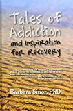 [(Tales of Addiction and Inspiration for Recovery : Twenty True Stories from the Soul)] [By (author) Barbara Sinor ] published on (April, 2010)