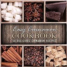 Easy Cinnamon Cookbook: 50 Delicious Cinnamon Recipes (English Edition)