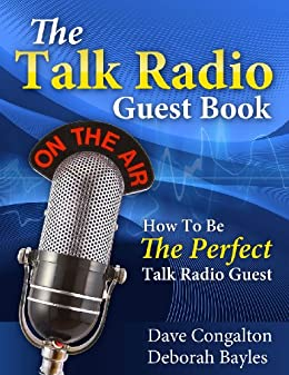 The Talk Radio Guest Book: How To Be The Perfect Talk Radio Guest (English Edition) par [Bayles, Deborah, Congalton, Dave]