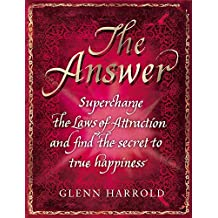 The Answer: Supercharge the Law of Attraction and Find the Secret of True Happiness