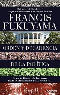 Orden y decadencia de la política par Francis Fukuyama