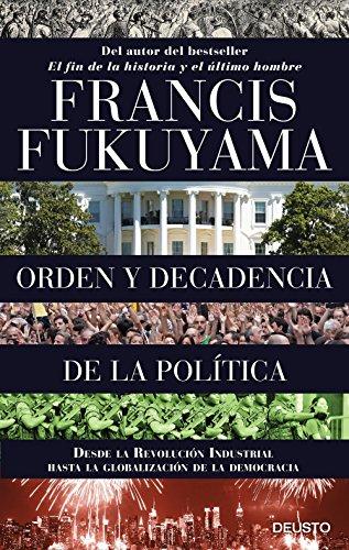Orden y decadencia de la política: Desde la Revolución Industrial a la globalización de la democracia por Francis Fukuyama