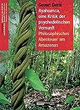 Ayahuasca, eine Kritik der psychedelischen Vernunft: Philosophisches Abenteuer am Amazonas