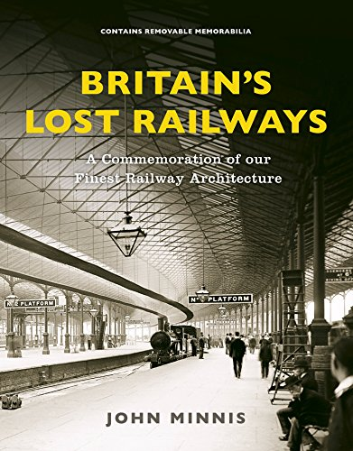 Britain's Lost Railways: A Commemoration of our finest railway architecture (English Edition) por John Minnis