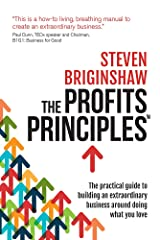 The Profits Principles - The practical guide to building an extraordinary business around doing what you love Kindle Edition