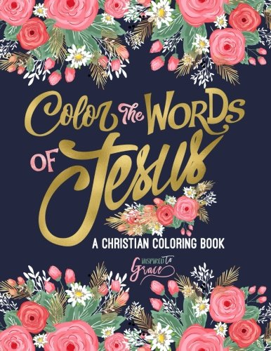 Color the Words of Jesus: A Christian Coloring Book: Modern Florals Cover with Calligraphy & Lettering Design: Colouring for Adults: Volume 6 ... for Relaxation, Prayer & Stress Relief) thumbnail