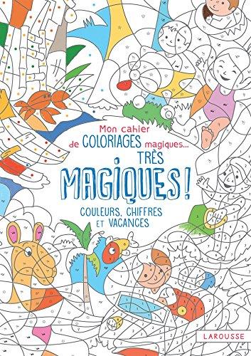 Mon cahier de coloriages magiques, très magiques - Couleurs, chiffres et vacances