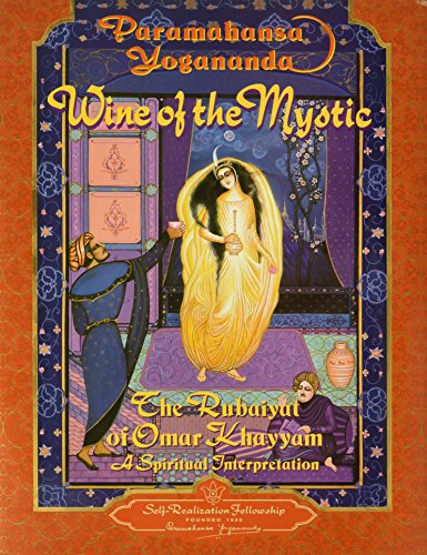 Wine of the Mystic: The Rubaiyat of Omar Khayyam : A Spiritual Interpretation, from Edward Fitzgerald's Translation of the Rubaiyat