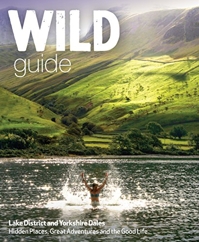 Wild Guide Lake District and Yorkshire Dales: Hidden Places and Great Adventures - Including Bowland and South Pennines (English Edition)