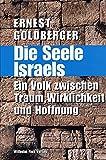 Die Seele Israels. Ein Volk zwischen Traum, Wirklichkeit und Hoffnung - Ernest Goldberger