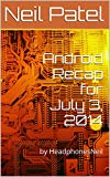 Android Recap for July 3, 2014: by HeadphonesNeil (English Edition)