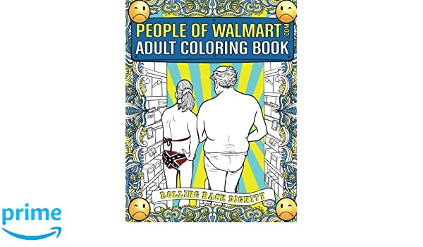 People Of Walmart Com Adult Coloring Book Rolling Back Dignity