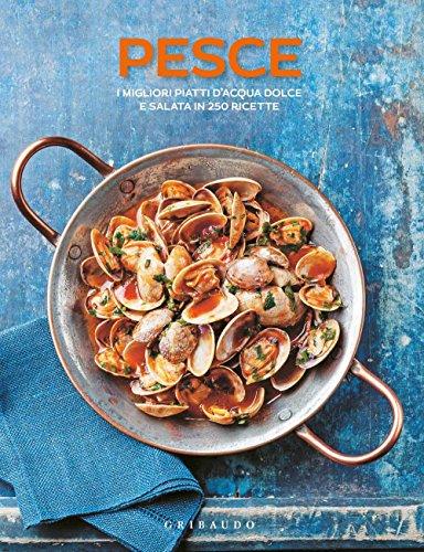 Pesce. I migliori piatti d'acqua dolce e salata in 250 ricette