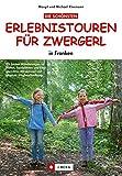 Die schönsten Erlebnistouren für Zwergerl: in Franken - Margit und Michael Kleemann