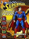 Superman contro tutti! Giochi & attività. Superman. Ediz. illustrata