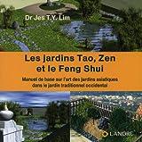 Les jardins Tao, Zen et le Feng Shui : Manuel de base sur l'art des jardins asiatiques dans le jardins traditionnel occidental...