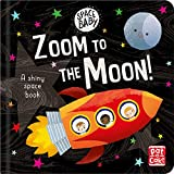 Zoom to the Moon!: A first shiny space adventure book (Space Baby, Band 2)