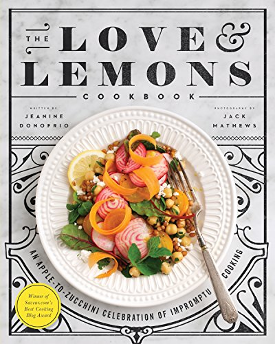The Love and Lemons Cookbook: An Apple-to-Zucchini Celebration of Impromptu Cooking Apple-küche
